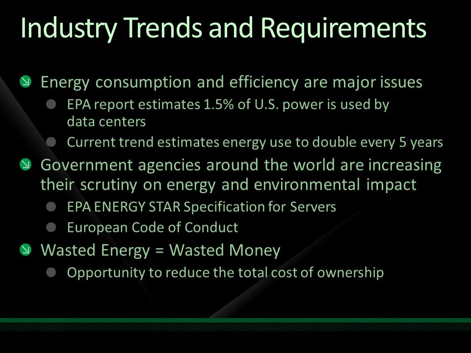 Industry Trends and Requirements Energy consumption and efficiency are major issues EPA report estimates 1.5% of U.S.