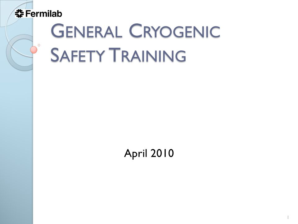 G ENERAL C RYOGENIC S AFETY T RAINING 1 April 2010
