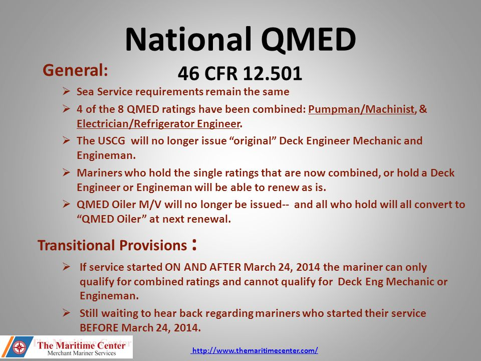 National QMED 46 CFR 12.501 General:  Sea Service requirements remain the same  4 of the 8 QMED ratings have been combined: Pumpman/Machinist, & Ele
