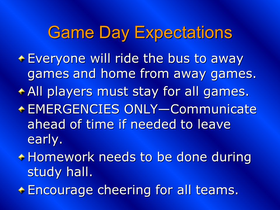 Game Day Expectations Everyone will ride the bus to away games and home from away games.