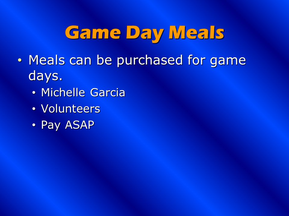 Game Day Meals Meals can be purchased for game days.