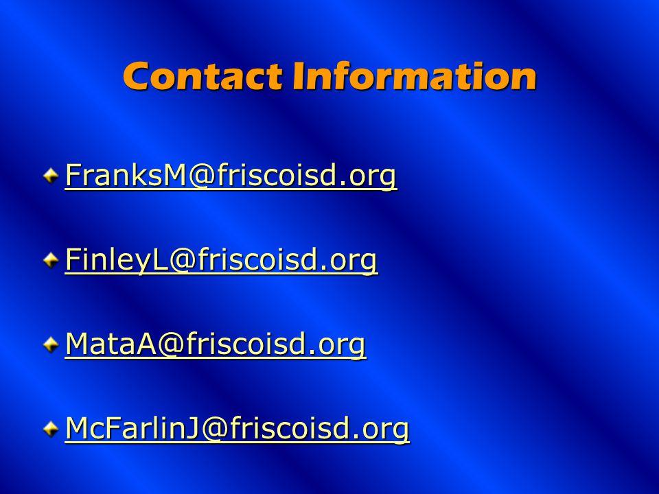 Contact Information FranksM@friscoisd.org FinleyL@friscoisd.org MataA@friscoisd.org McFarlinJ@friscoisd.org