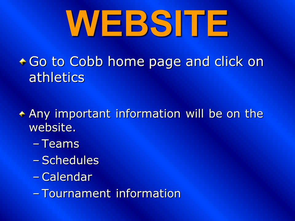 WEBSITE Go to Cobb home page and click on athletics Any important information will be on the website.