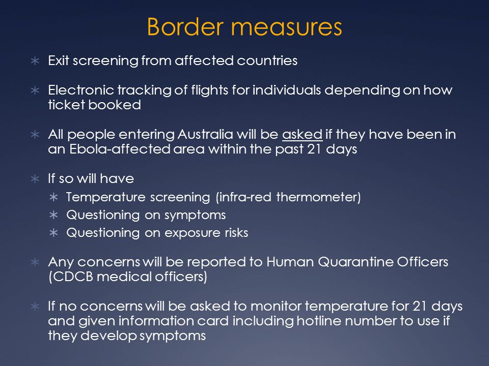 Border measures  Exit screening from affected countries  Electronic tracking of flights for individuals depending on how ticket booked  All people