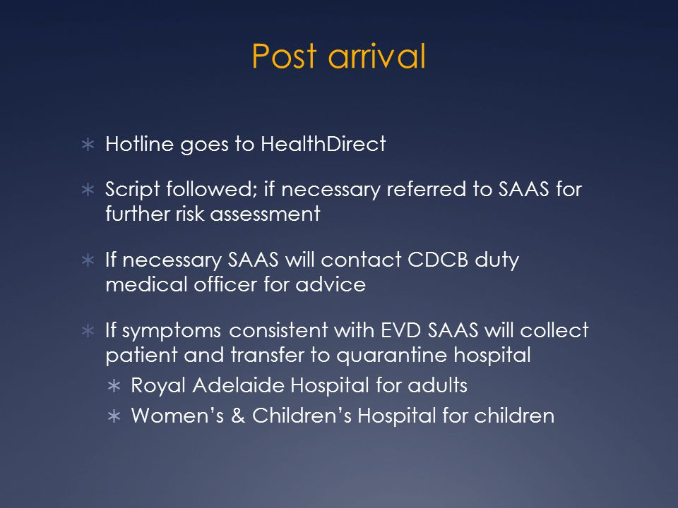 Post arrival  Hotline goes to HealthDirect  Script followed; if necessary referred to SAAS for further risk assessment  If necessary SAAS will cont