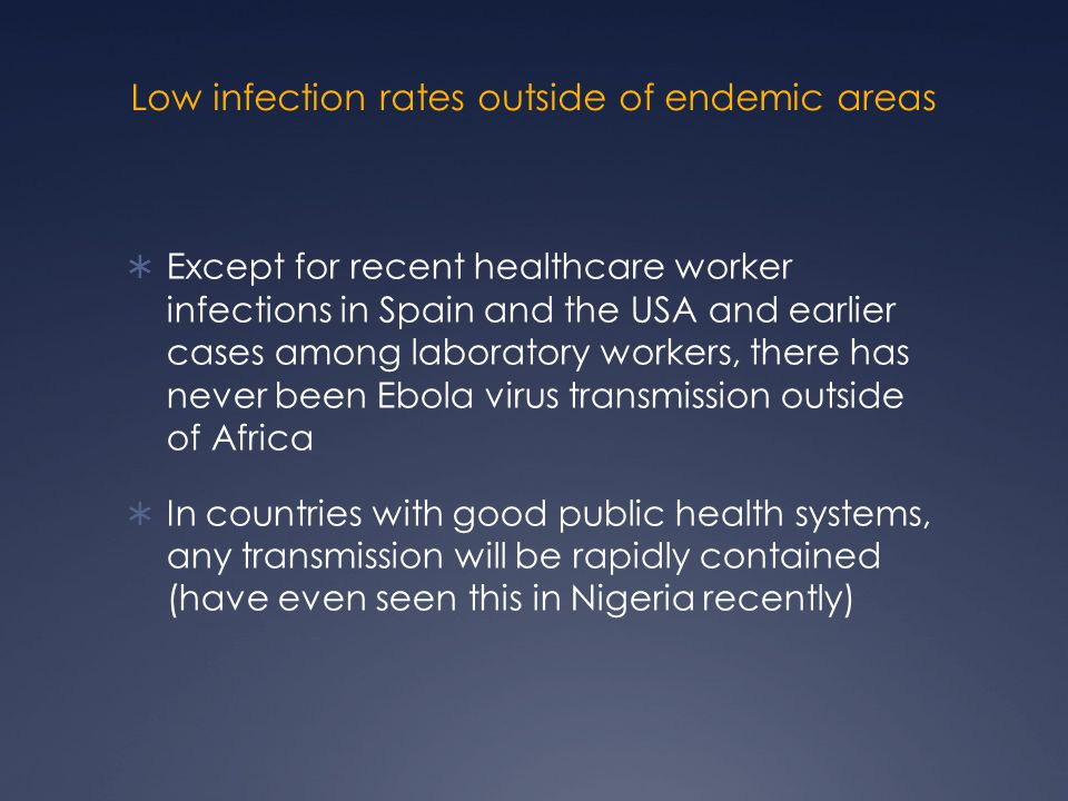 Low infection rates outside of endemic areas  Except for recent healthcare worker infections in Spain and the USA and earlier cases among laboratory