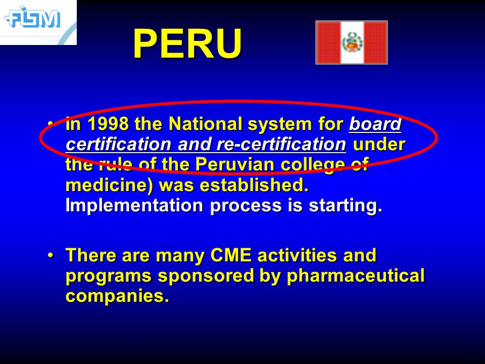 PERU In 1998 the National system for board certification and re-certification under the rule of the Peruvian college of medicine) was established.