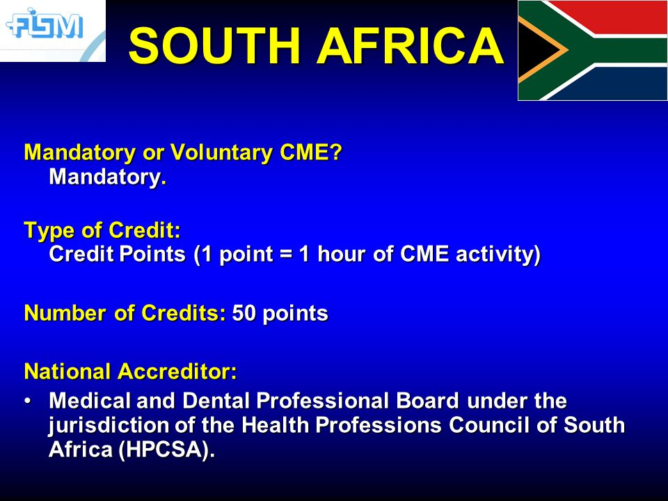 SOUTH AFRICA Mandatory or Voluntary CME. Mandatory.