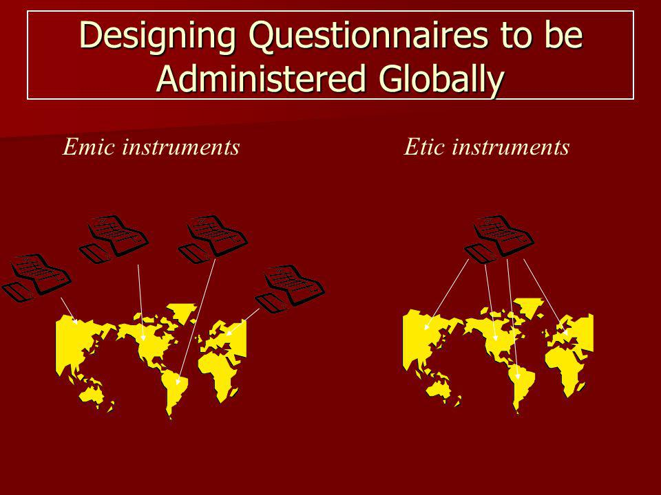 Designing Questionnaires to be Administered Globally Emic instrumentsEtic instruments