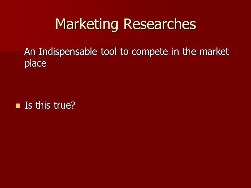 Marketing Researches The most used decision making tools The most used decision making tools Rules of thumb Rules of thumb Back of the envelope calculations Back of the envelope calculations Gut feeling Gut feeling
