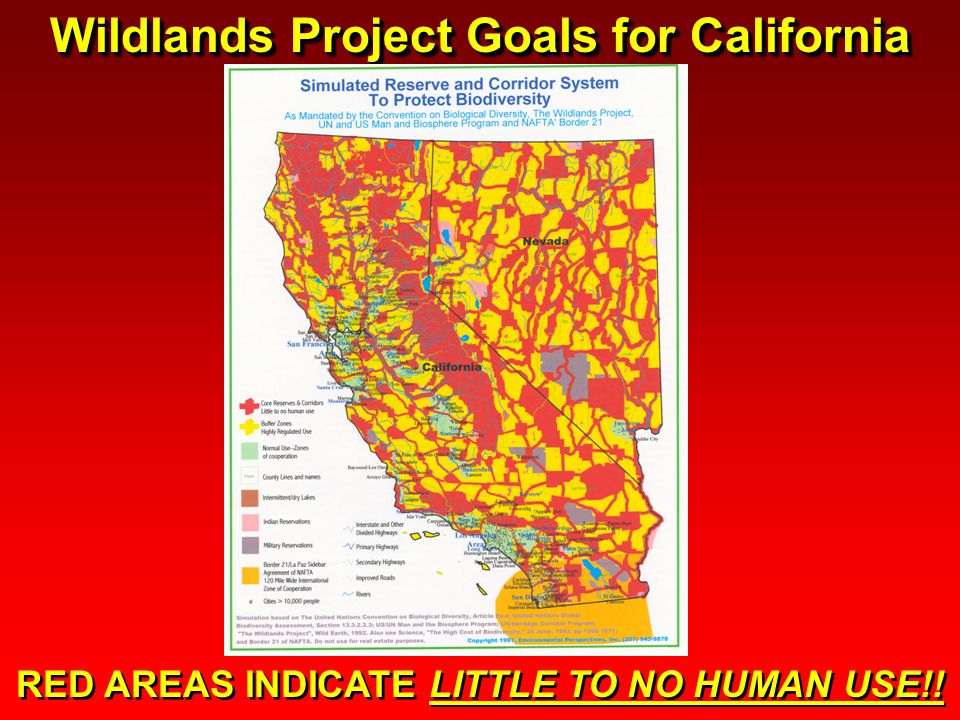 Wildlands Project Goals for California RED AREAS INDICATE LITTLE TO NO HUMAN USE!!