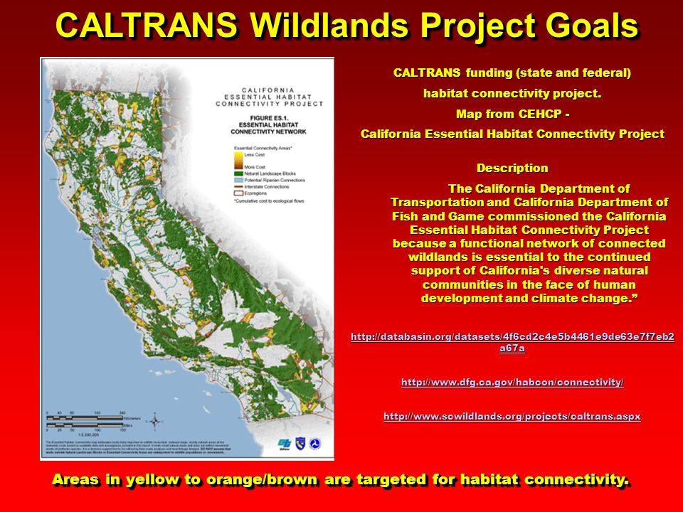 CALTRANS Wildlands Project Goals Areas in yellow to orange/brown are targeted for habitat connectivity.
