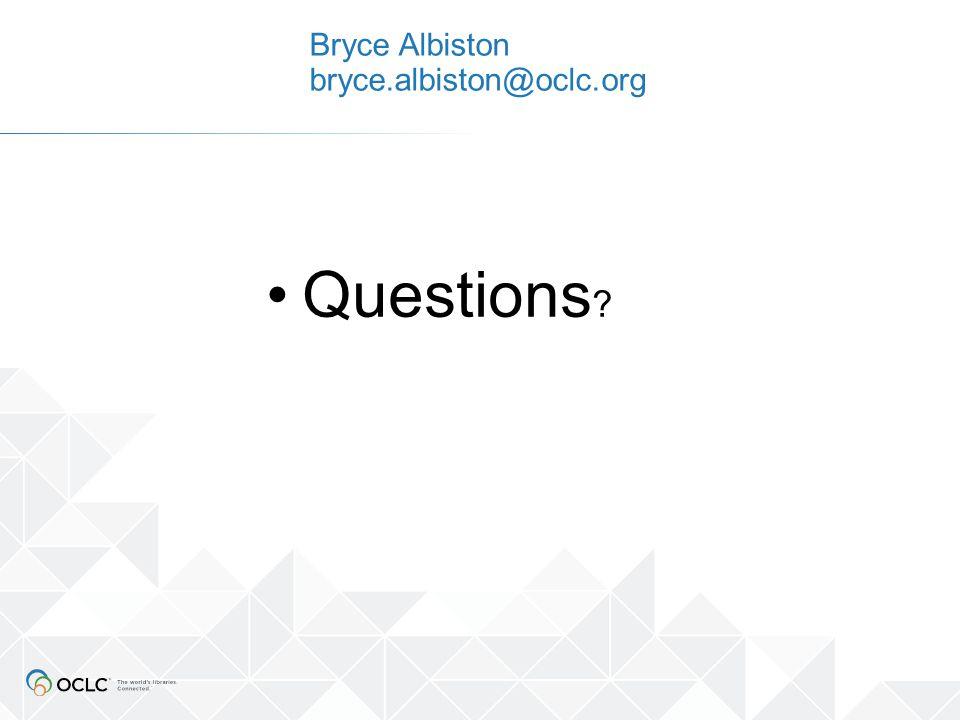 Bryce Albiston bryce.albiston@oclc.org Questions ?
