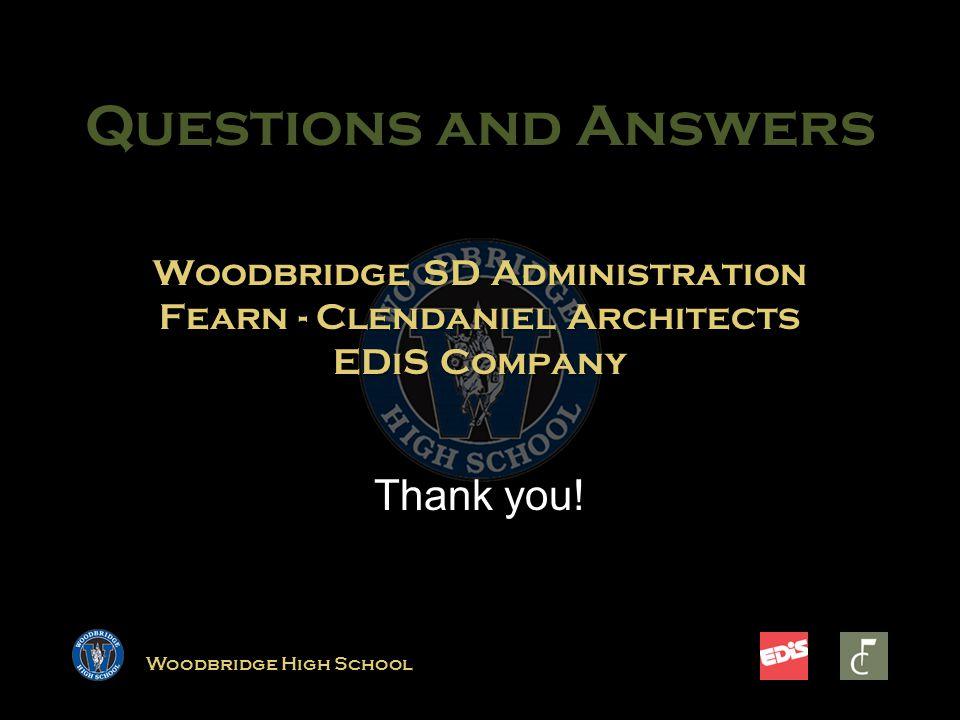 Woodbridge High School Woodbridge SD Administration Fearn - Clendaniel Architects EDiS Company Thank you.