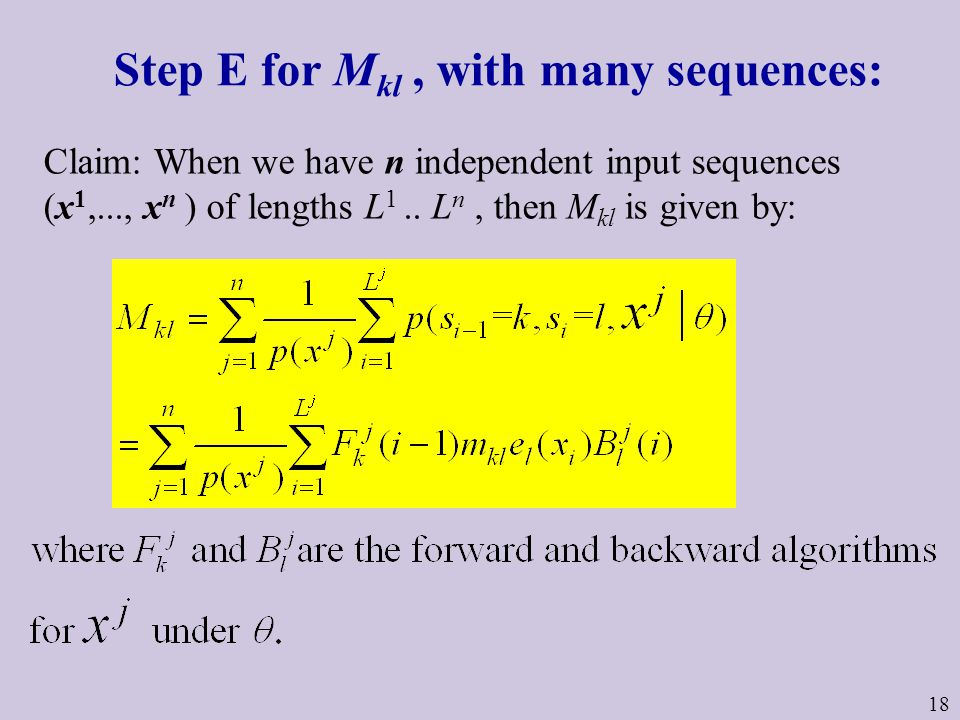 18 Step E for M kl, with many sequences: Claim: When we have n independent input sequences (x 1,..., x n ) of lengths L 1..