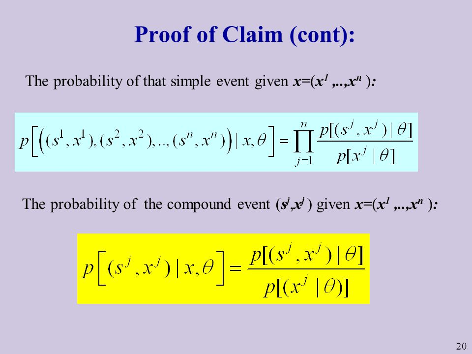 20 Proof of Claim (cont): The probability of that simple event given x=(x 1,..,x n ): The probability of the compound event (s j,x j ) given x=(x 1,..,x n ):