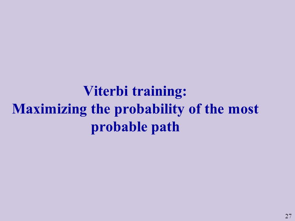 27 Viterbi training: Maximizing the probability of the most probable path
