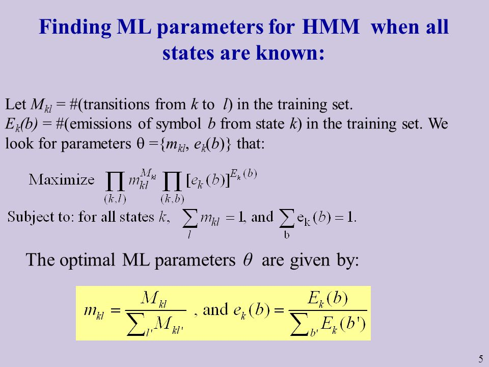 5 Finding ML parameters for HMM when all states are known: Let M kl = #(transitions from k to l) in the training set.