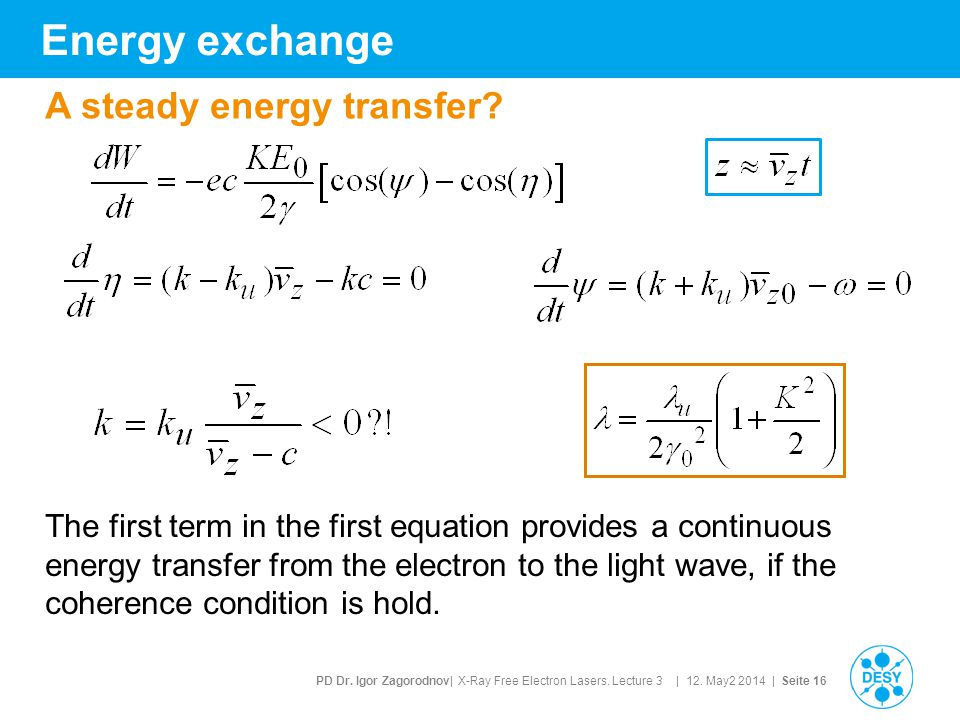 PD Dr. Igor Zagorodnov| X-Ray Free Electron Lasers. Lecture 3 | 12. May2 2014 | Seite 16 Energy exchange A steady energy transfer? The first term in t
