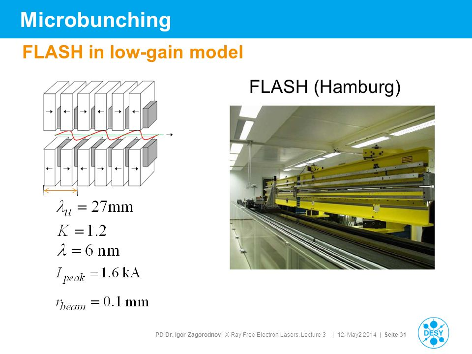PD Dr. Igor Zagorodnov| X-Ray Free Electron Lasers. Lecture 3 | 12. May2 2014 | Seite 31 Microbunching FLASH in low-gain model FLASH (Hamburg)