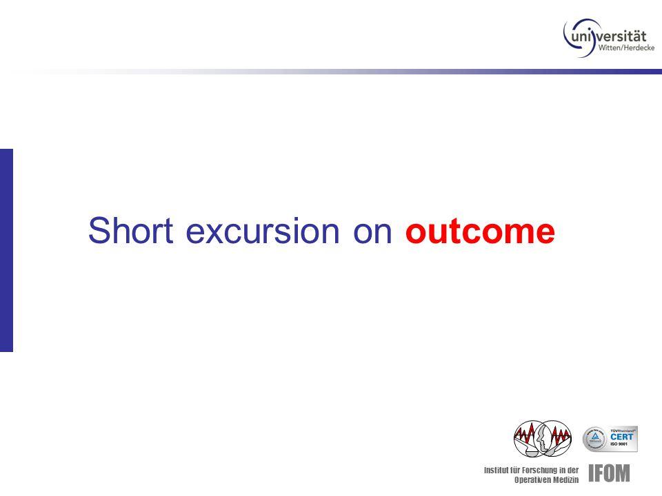 Institut für Forschung in der Operativen Medizin IFOM Short excursion on outcome