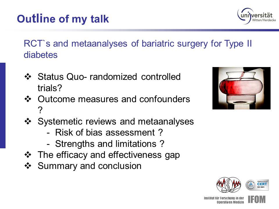 Institut für Forschung in der Operativen Medizin IFOM Ou tli ne of my talk  Status Quo- randomized controlled trials?  Outcome measures and confound