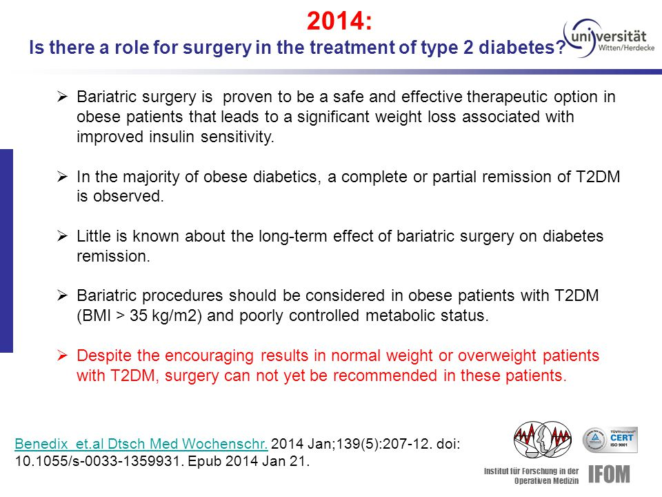 Institut für Forschung in der Operativen Medizin IFOM 2014: Is there a role for surgery in the treatment of type 2 diabetes.