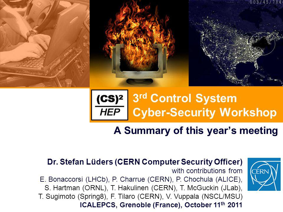 3 rd Control System Cyber-Security Workshop A Summary of this year's meeting Dr.