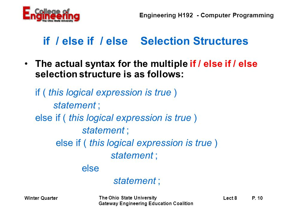 Engineering H192 - Computer Programming The Ohio State University Gateway Engineering Education Coalition Lect 8P. 10Winter Quarter if / else if / els