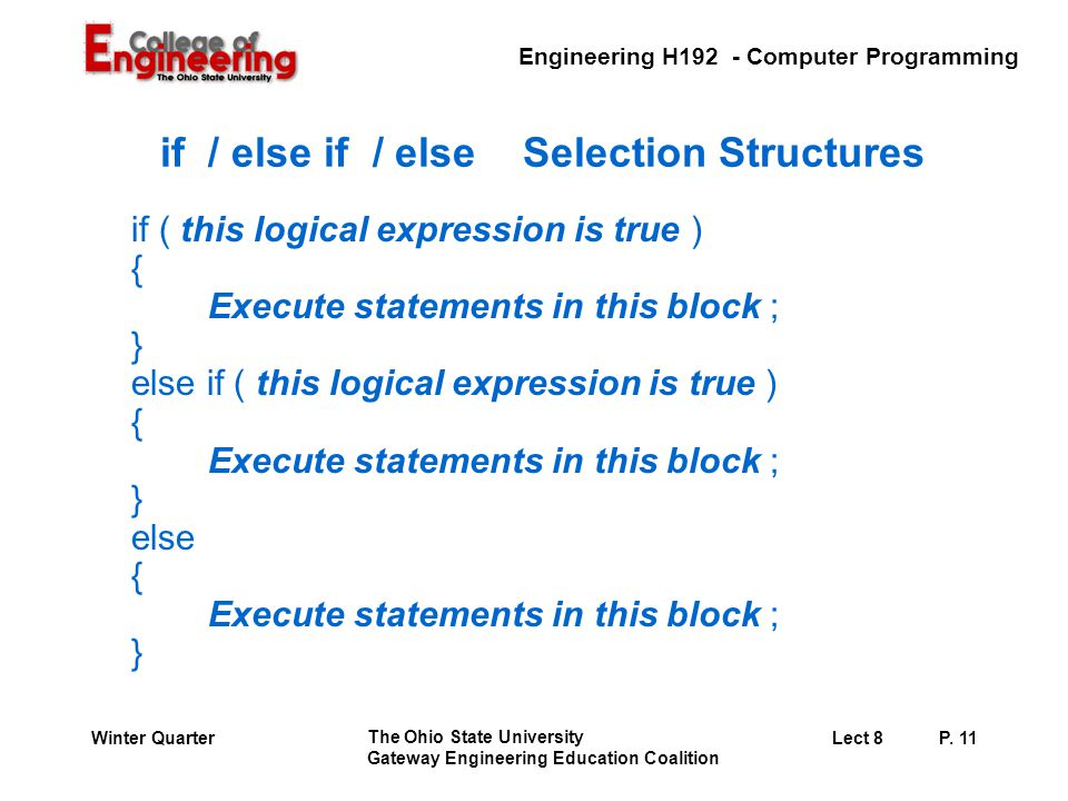 Engineering H192 - Computer Programming The Ohio State University Gateway Engineering Education Coalition Lect 8P. 11Winter Quarter if / else if / els