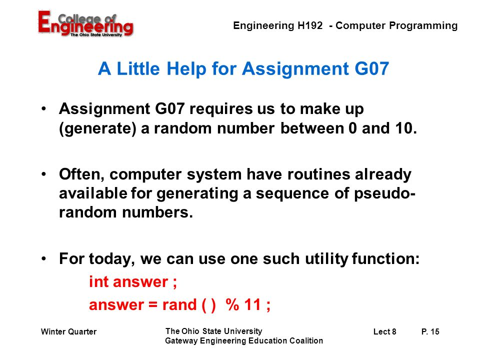 Engineering H192 - Computer Programming The Ohio State University Gateway Engineering Education Coalition Lect 8P. 15Winter Quarter A Little Help for
