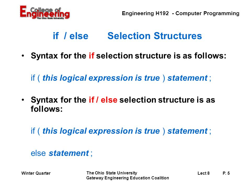 Engineering H192 - Computer Programming The Ohio State University Gateway Engineering Education Coalition Lect 8P. 5Winter Quarter if / else Selection