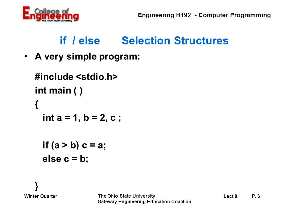 Engineering H192 - Computer Programming The Ohio State University Gateway Engineering Education Coalition Lect 8P. 6Winter Quarter if / else Selection