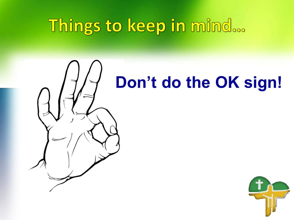 Don't do the OK sign!
