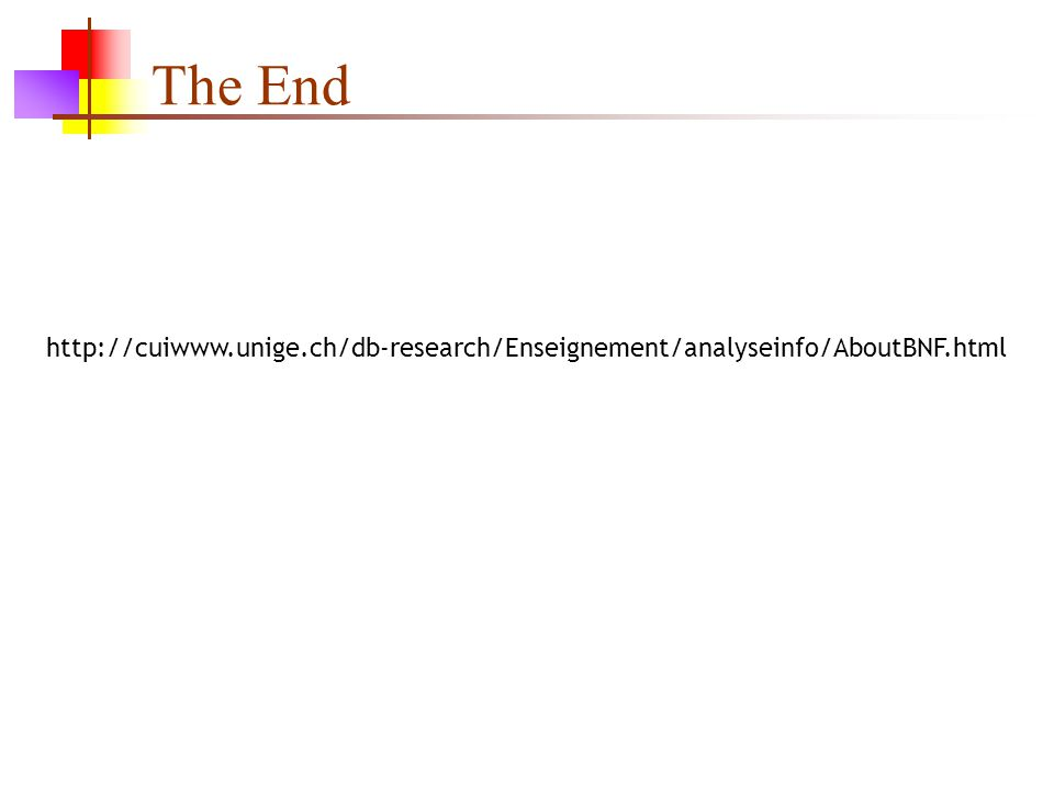The End http://cuiwww.unige.ch/db-research/Enseignement/analyseinfo/AboutBNF.html