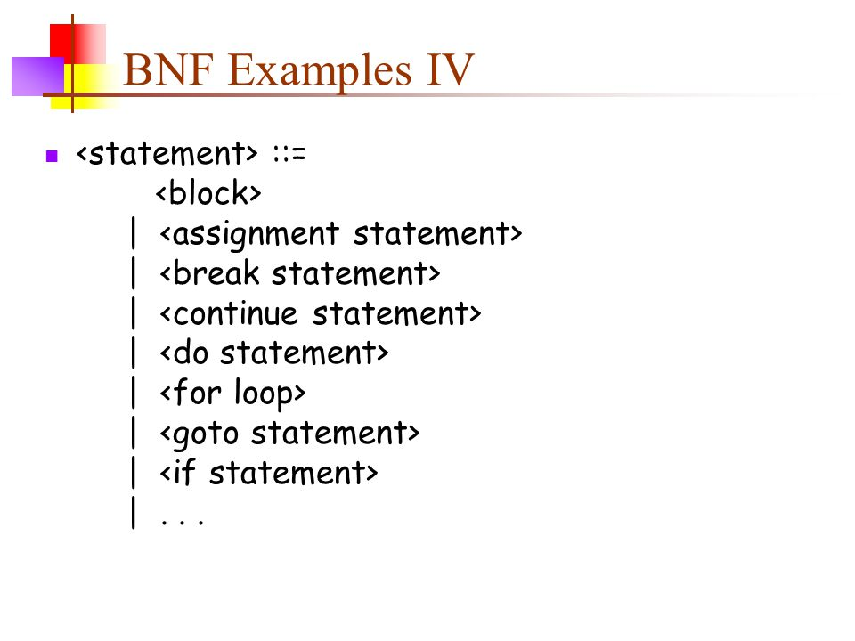 BNF Examples IV ::= | | | | | | | |...