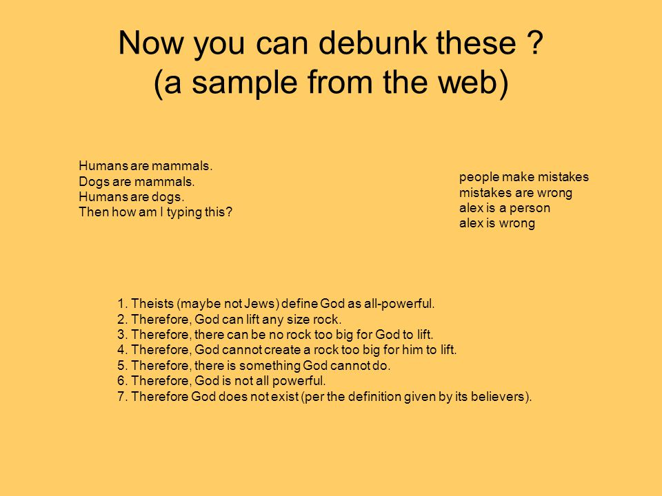 Now you can debunk these . (a sample from the web) Humans are mammals.