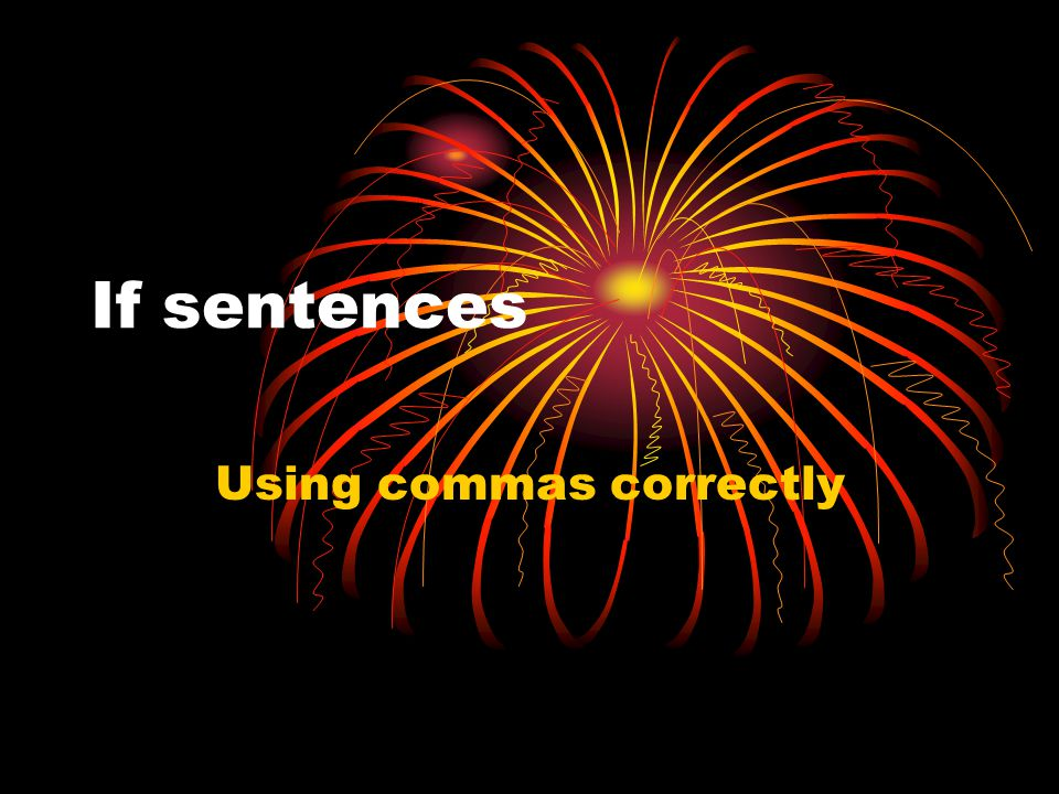 If sentences Using commas correctly