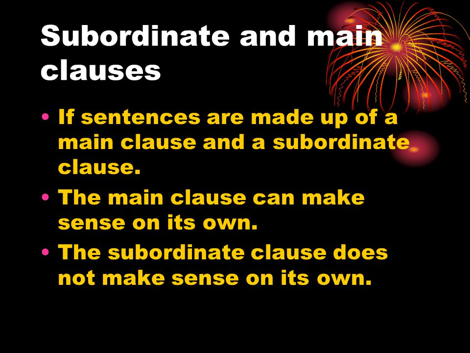 Subordinate and main clauses If sentences are made up of a main clause and a subordinate clause.