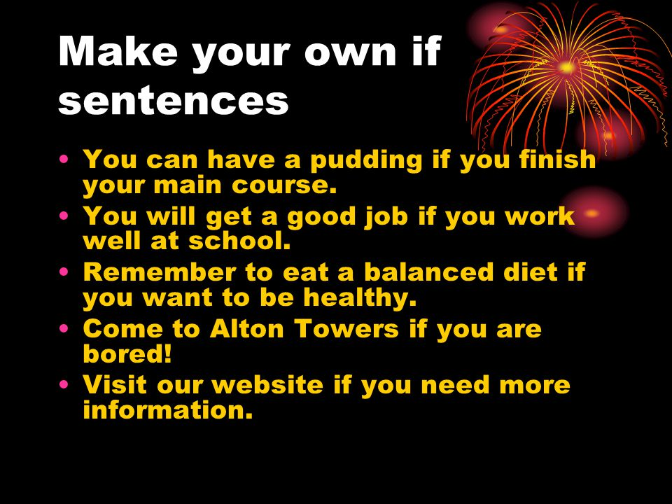 Make your own if sentences You can have a pudding if you finish your main course.