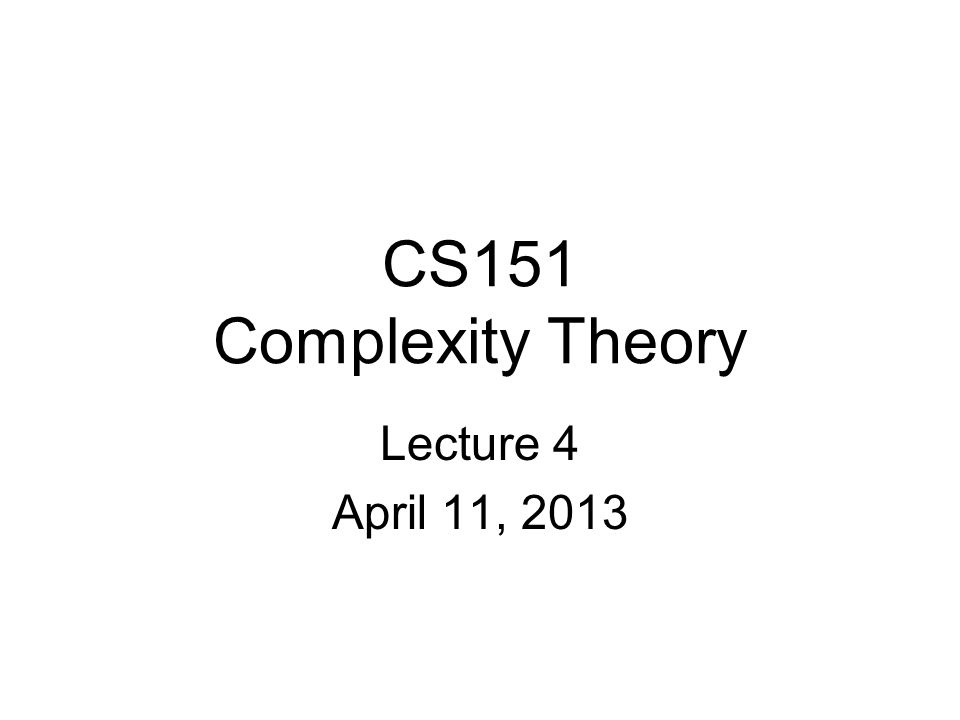 CS151 Complexity Theory Lecture 4 April 11, 2013