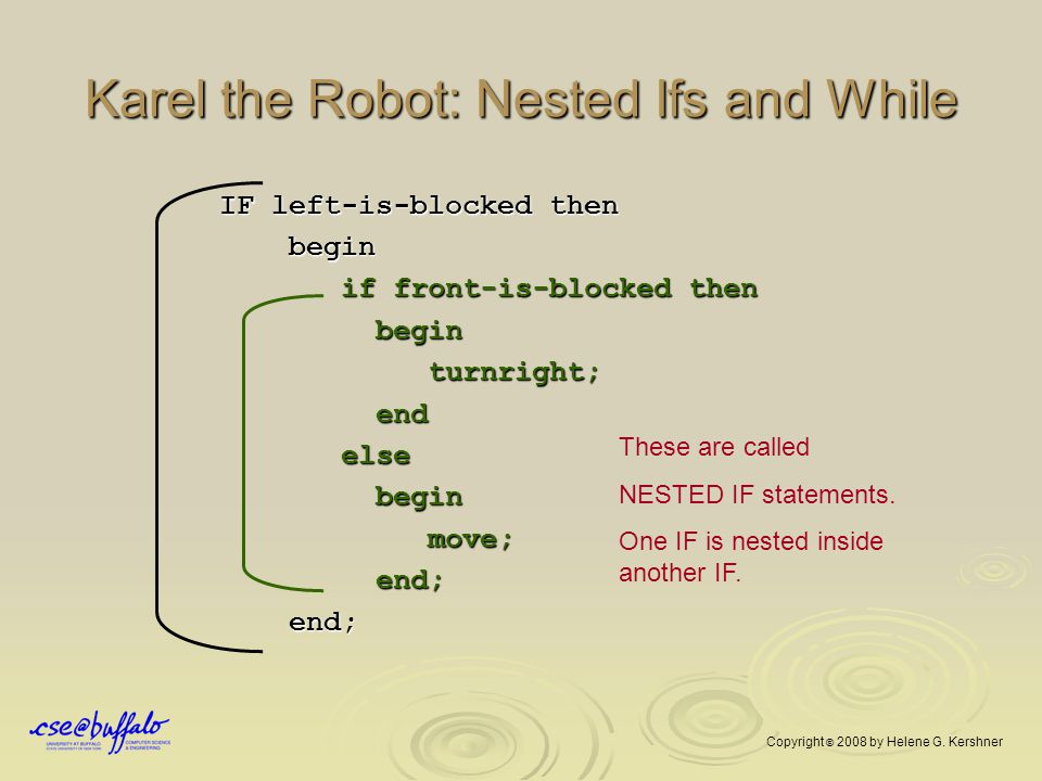 Karel the Robot: Nested Ifs and While IF left-is-blocked then begin begin if front-is-blocked then if front-is-blocked then begin begin turnright; tur
