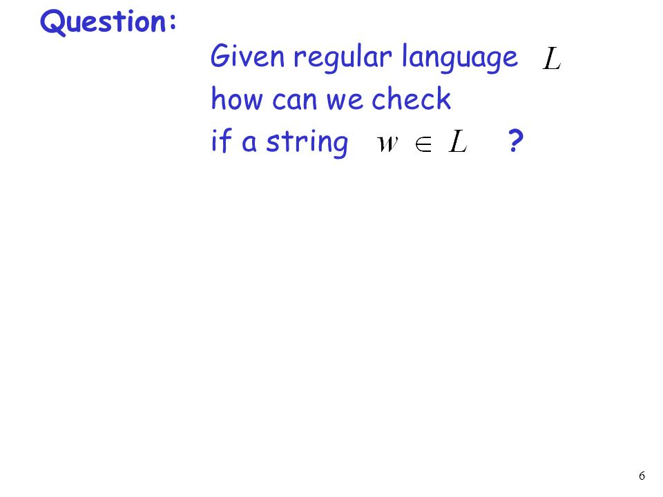 7 Question: Given regular language how can we check if a string .