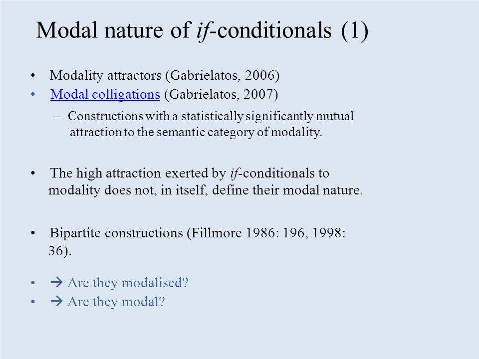 Modal nature of if-conditionals (1) Modality attractors (Gabrielatos, 2006) Modal colligations (Gabrielatos, 2007) – Constructions with a statistically significantly mutual attraction to the semantic category of modality.