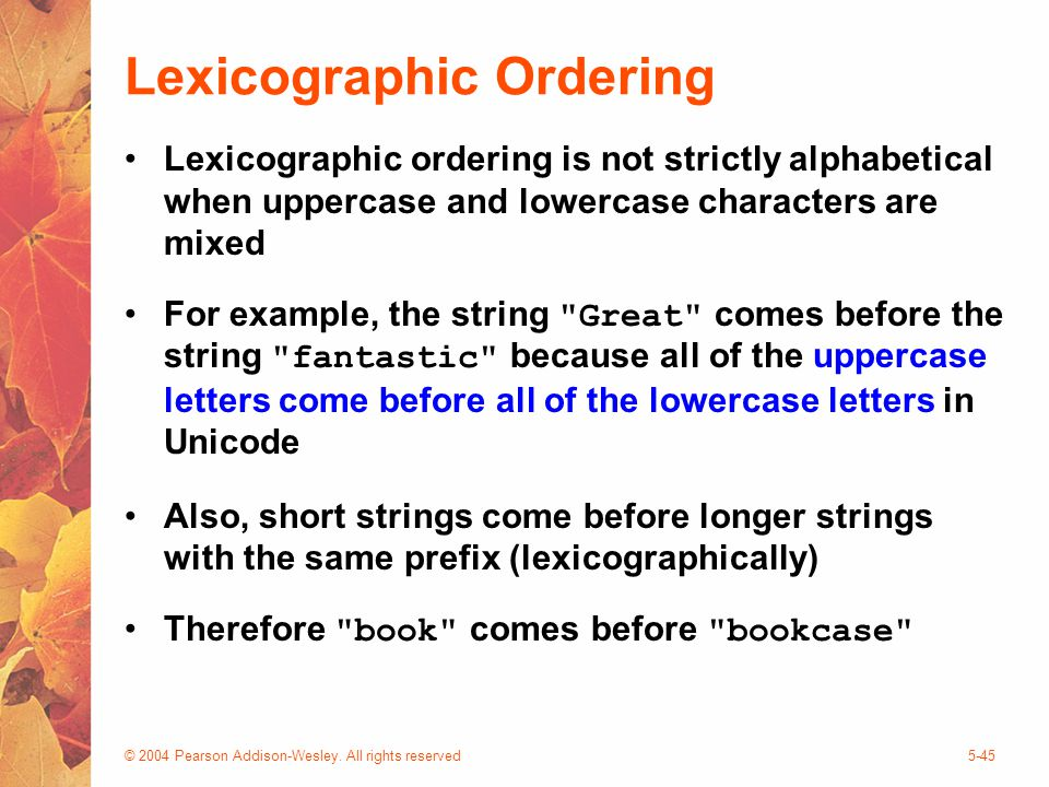 © 2004 Pearson Addison-Wesley. All rights reserved5-45 Lexicographic Ordering Lexicographic ordering is not strictly alphabetical when uppercase and l