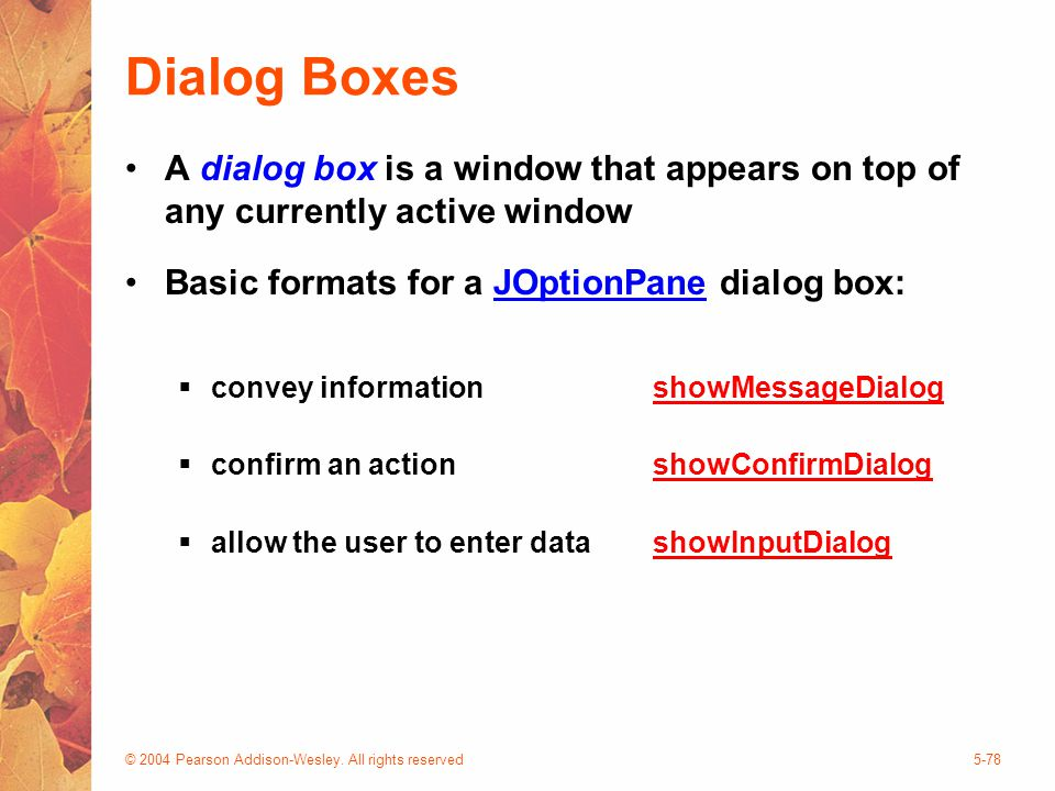 © 2004 Pearson Addison-Wesley. All rights reserved5-78 Dialog Boxes A dialog box is a window that appears on top of any currently active window Basic