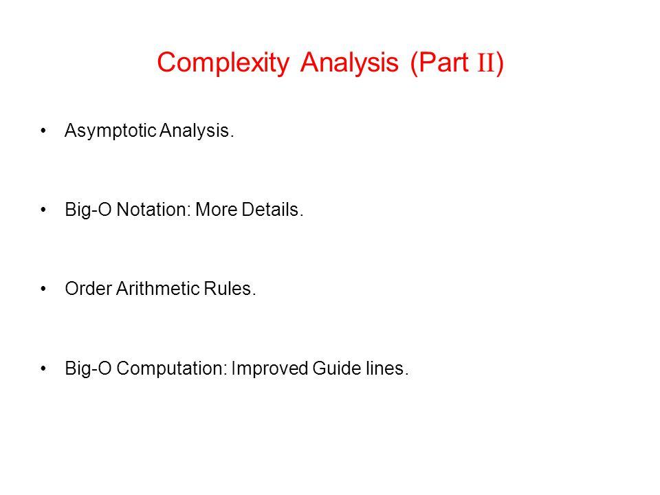 Complexity Analysis (Part II ) Asymptotic Analysis.