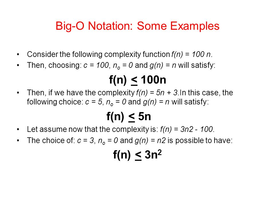 Big-O Notation: Some Examples Consider the following complexity function f(n) = 100 n.
