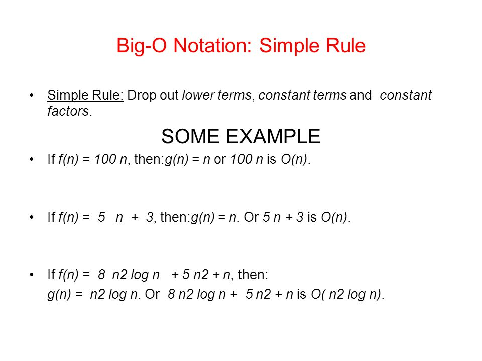 Big-O Notation: Simple Rule Simple Rule: Drop out lower terms, constant terms and constant factors.