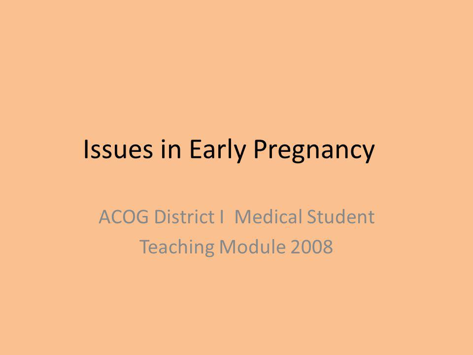 Issues in Early Pregnancy ACOG District I Medical Student Teaching Module 2008